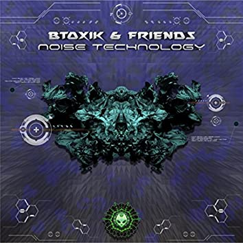 Btoxik & Friends - Noise Technology