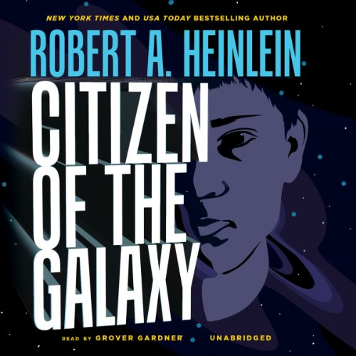Citizen of the Galaxy                   Written by:                                                                                                                                 Robert A. Heinlein                               Narrated by:                                                                                                                                 Grover Gardner                      Length: 8 hrs and 59 mins     5 ratings     Overall 5.0