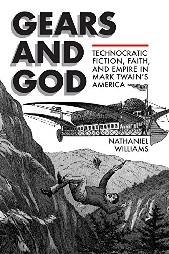 Gears and God: Technocratic Fiction, Faith, and Empire in Mark Twain's America (Amer Lit Realism & Naturalism)