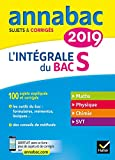 Annales Annabac 2019 L'intégrale Bac S: sujets et corrigés en maths, physique-chimie et SVT