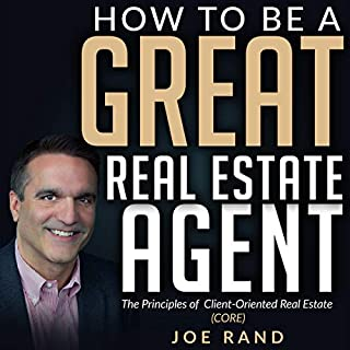 How to be a Great Real Estate Agent     The Principles of Client-Oriented Real Estate (CORE)              By:                                                                                                                                 Joe Rand                               Narrated by:                                                                                                                                 Joe Rand                      Length: 6 hrs and 41 mins     1 rating     Overall 5.0