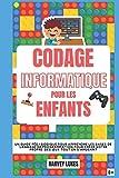 Codage Informatique pour les Enfants: Un guide Pédagogique pour Apprendre les Bases de Langage de Programmation pour Créer votre Propre Des Jeux tout en s'Amusant