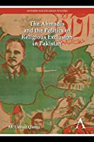 The Ahmadis and the Politics of Religious Exclusion in Pakistan (Anthem South Asian History)