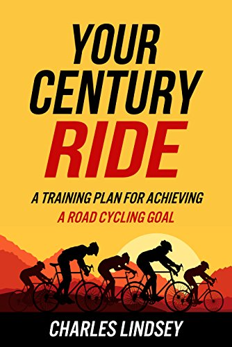 Your Century Ride: A Training Plan for Achieving a Road Cycling Goal