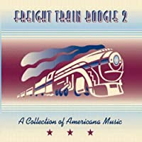 Freight Train Boogie 2 : a Collection of Americana