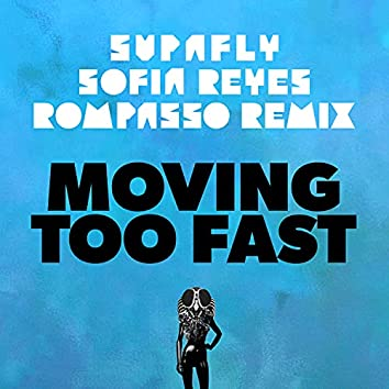 Moving Too Fast (feat. Sofia Reyes) [Rompasso Remix]