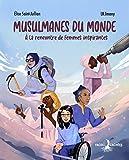Musulmanes du monde: A la rencontre de femmes inspirantes