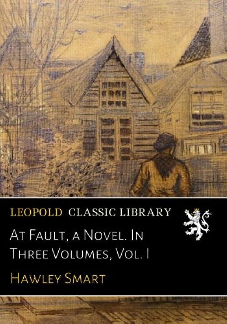 書誌ファンブル錆びAt Fault, a Novel. In Three Volumes, Vol. I