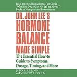 Dr. John Lee's Hormone Balance Made Simple:...