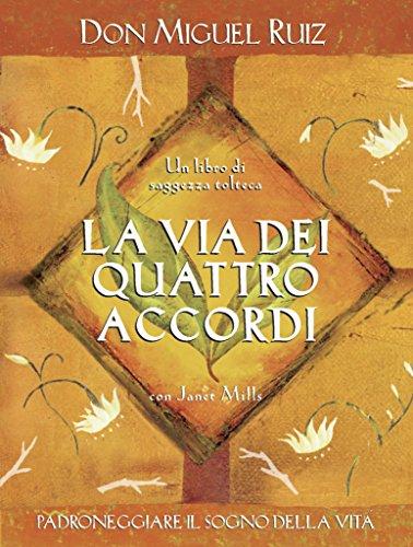La via dei quattro accordi: Padroneggiare il sogno della vita. - Un libro di saggezza tolteca. (Nuove frontiere del pensiero)