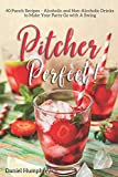 Pitcher Perfect!: 40 Punch Recipes – Alcoholic and Non-Alcoholic Drinks to Make Your Party Go with A Swing