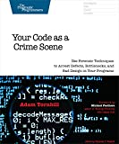 Your Code as a Crime Scene: Use Forensic Techniques to Arrest Defects, Bottlenecks, and Bad Design in Your Programs (The Pragmatic Programmers)