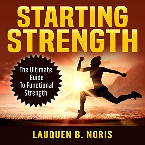 Starting Strength: The Ultimate Guide to Functional Strength cover art