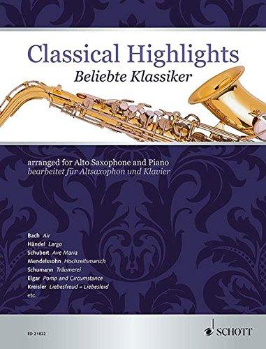 Classical Highlights: Beliebte Klassiker bearbeitet für Altsaxophon und Klavier. Alt-Saxophon in Es und Klavier.