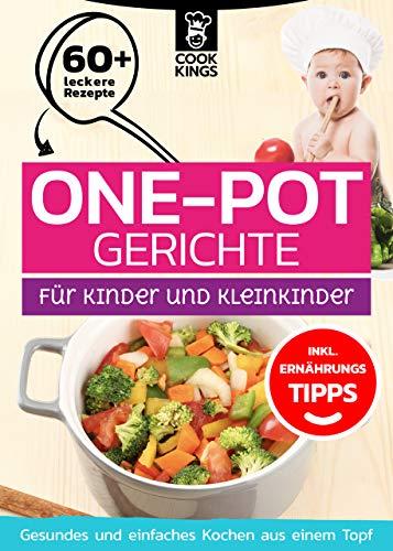 One Pot Gerichte für Kinder und Kleinkinder - Das One Pot Kochbuch für kleine Kinder mit über 60 leckeren und gesunden Eintopf Rezepten - inklusive Ernährungstipps: Cook Kings - Kochbuch und Ratgeber