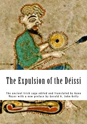 The Expulsion of the Déissi: The ancient Irish saga edited and translated by Kuno Meyer with a new preface by Gerald A. John Kelly