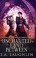 Uncharted Land Between (Warriors Of The Mystic Moons Book 2)