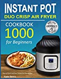 Instant Pot Duo Crisp Air Fryer Cookbook: 1000 Days of Quick And Easy Instant Pot Duo Recipes