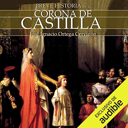 Breve historia de la Corona de Castilla (Narración en Castellano) [Brief History of the Crown of Castile] cover art