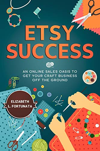 Compare Textbook Prices for ETSY SUCCESS: An Online Sales Oasis To Get Your Craft Business Off The Ground  ISBN 9798710465639 by Fortunata, Elizabeth L.