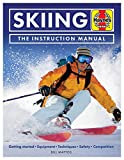 Skiing The Instruction Manual: Getting started: Equipment, techniques, safety, competition (Haynes Manuals)