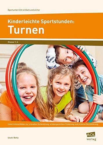 Kinderleichte Sportstunden: Turnen: Unterrichtsleitfäden zur schnellen Vorbereitung, s chülergerechten Förderung & sicheren Durchführung (1. bis 4. Klasse) (Sportunterricht einfach und sicher)