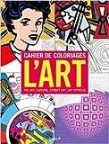 Cahier de coloriages L'Art - Pop Art, Cubisme, Street Art, Art optique de Collectif (Illustrations) ( 30 septembre 2015 ) - 30/09/2015