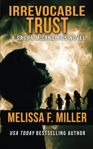 Download Irrevocable Trust (Sasha McCandless Legal Thriller) (Volume 6) by Melissa F. Miller (2014-09-12) B01K3MISHQ