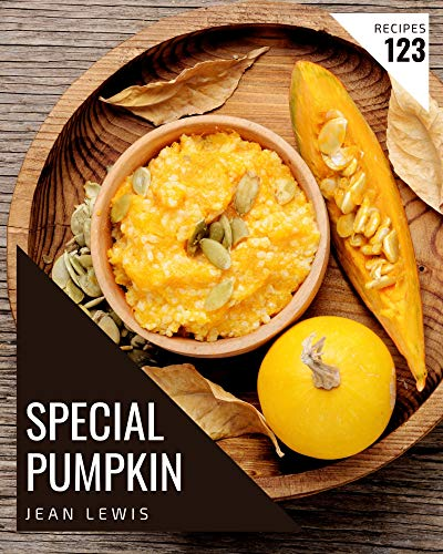 123 Special Pumpkin Recipes: A Pumpkin Cookbook You Will Need (English Edition)