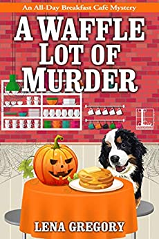 A Waffle Lot of Murder (All-Day Breakfast Cafe Mystery Book 4) by [Lena Gregory]