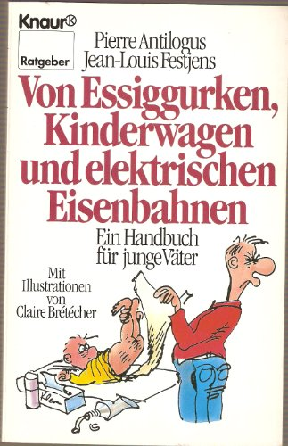 Von Essiggurken, Kinderwagen und elektrischen Eisenbahnen: Ein Handbuch für junge Väter (Knaur Taschenbücher. Ratgeber)