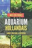 Aquarium hollandais - carnet pratique & entretien - Mes 120 fiches: facilite la gestion & le suivi - assure la vitalité des plantes et poissons - journal - idée cadeau