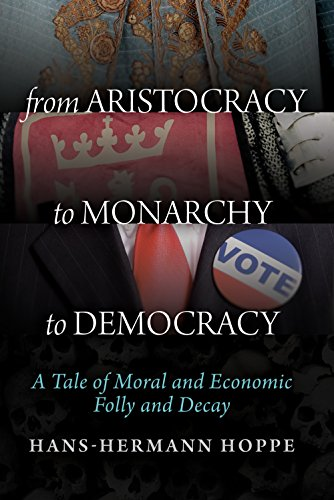 From Aristocracy to Monarchy to Democracy: A Tale of Moral and Economic Folly and Decay (English Edition)