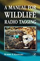 A Manual for Wildlife Radio Tagging, Second Edition (Biological Techniques) by Robert E. Kenward(2000-10-31)