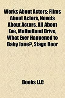 Works about Actors: Films about Actors, Novels about Actors, All about Eve, Mulholland Drive, What Ever Happened to Baby J...