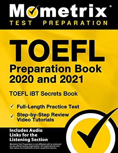 TOEFL Preparation Book 2020 and 2021 - TOEFL iBT Secrets Book, Full-Length Practice Test, Step-by-Step Review Video Tutorials [Includes Audio Links for the Listening Section]