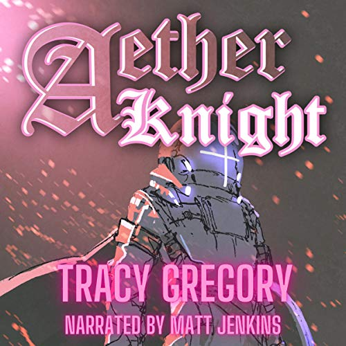 Aether Knight Audiobook By Tracy Gregory cover art