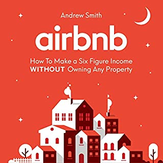 Airbnb: How to Make a Six Figure Income Without Owning Any Property                   By:                                                                                                                                 Andrew Smith                               Narrated by:                                                                                                                                 Lee Goettl                      Length: 2 hrs and 20 mins     1 rating     Overall 5.0