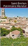 Saint Emilion Patrimoine Mondial: Guide de voyage Saint Emilion, Juridiction - 2019