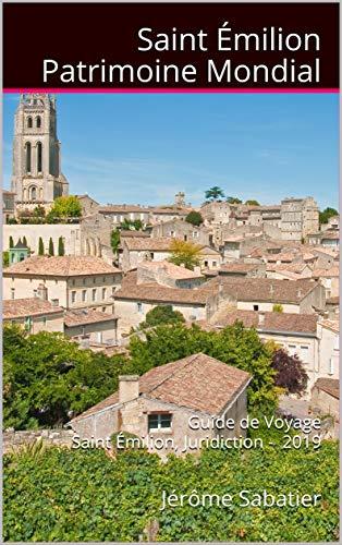 Saint Emilion Patrimoine Mondial: Guide de voyage Saint Emilion, Juridiction - 2019 (French Edition)
