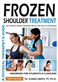 FROZEN SHOULDER TREATMENT GET PHYSICAL THERAPY TREATMENT TRICKS & GET RID TO THIS PROBLEM: A PHYSICAL THERAPIST'S GUIDE HANDBOOK FOR STUDENTS & CLINICIANS