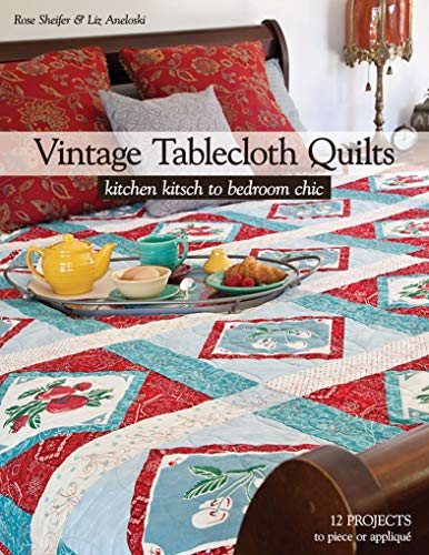 Vintage Tablecloth Quilts: Kitchen Kitsch to Bedroom Chic (English Edition)