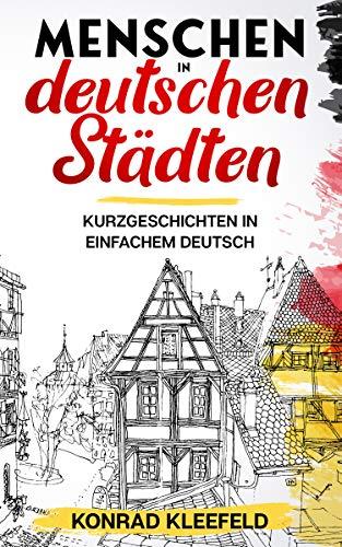 Menschen in deutschen Städten: Kurzgeschichten in einfachem Deutsch