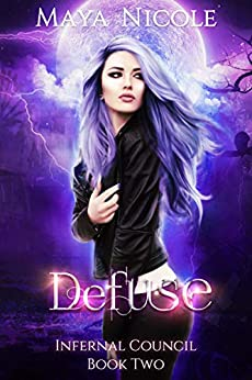 Defuse (Infernal Council Book 2) by [Maya Nicole]