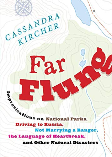 Far Flung: Improvisations on National Parks, Driving to Russia, Not Marrying a Ranger, the Language of Heartbreak, and Other Natural Disasters (In Place)