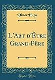 L'Art d'Être Grand-Père (Classic Reprint) - Forgotten Books - 06/02/2019