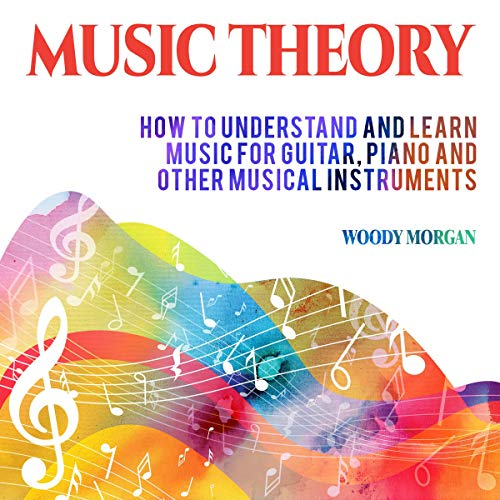 Music Theory: How to Understand and Learn Music for Guitar, Piano and Others Musical Instruments audiobook cover art