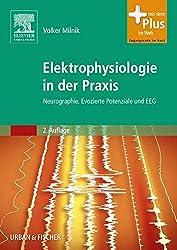 Elektrophysiologie in der Praxis: Neurographie, Evozierte Potenziale und EEG