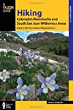 Hiking Colorado s Weminuche and South San Juan Wilderness Areas: A Guide to the Area s Greatest Hiking Adventures (Regional Hiking Series)