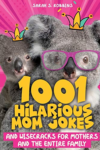 1001 Hilarious Mom Jokes and Wisecracks for Mothers and the Entire Family: Fresh One Liners, Knock...
